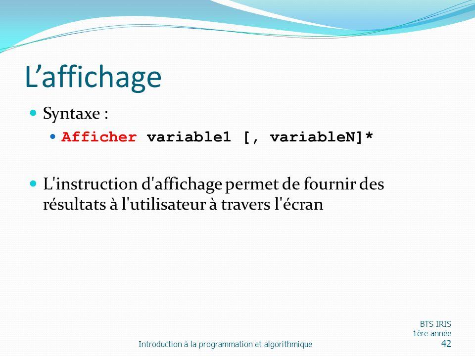 L'affichage Syntaxe : Afficher variable1 [, variableN]* L instruction d affichage permet de fournir des résultats à l utilisateur à travers l écran.